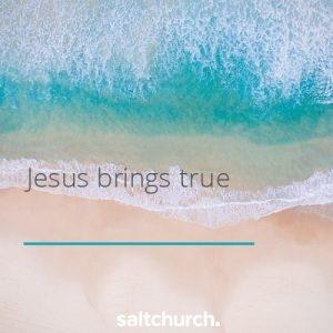 Jesus brings true....
