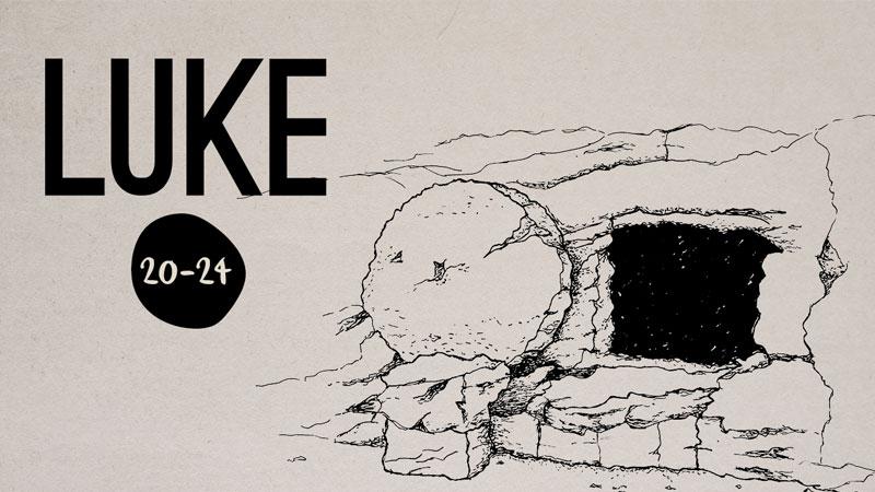 Luke 20 - 24