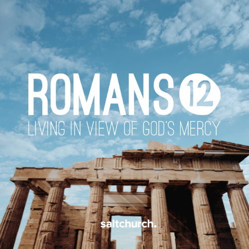 Offer yourself in view of God's mercy (Romans 12)